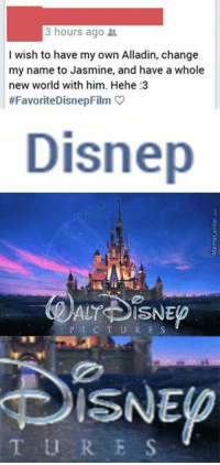 Memes, 🤖, and Jasmine: 3 hours ago  I wish to have my own Alladin, change  my name to Jasmine, and have a whole  new world with him. Hehe:3  #Favorite DisnepFilm  Disnep  ACT DISNED  P I C T U R E S  T U R E S Can't be unseen.