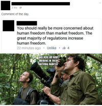 Nature, Marketable, and Anarchyball: 3 hrs  Comment of the day  You should really be more concerned about  human freedom than market freedom. The  great majority of regulations increase  human freedom.  22 minutes ago  Unlike  i 4  MORONS IN THEIR  NATURAL HABITAT