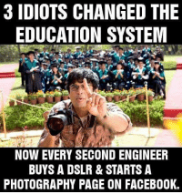 belikebro: 3 IDIOTS CHANGED THE  EDUCATION SYSTEM  NOW EVERY SECOND ENGINEER  BUYS A DSLR & STARTS A  PHOTOGRAPHY PAGE ON FACEBOOK. belikebro