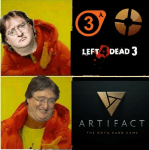 Game, Dota, and Artifact: 3  LEFT 4DEAD 3  ARTIFACT  THE DOTA CARD GAME