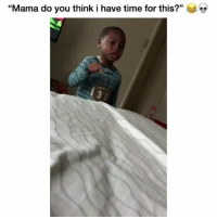 """Funny, Time, and Hilarious: 3  """"Mama do you think i have time for this?"""" This lil kid hilarious 😂 👉🏽(via: @thereal_liljames504)"""