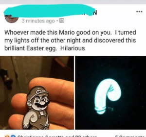 Easter, Mario, and Good: 3 minutes ago.  Whoever made this Mario good on you. turned  my lights off the other night and discovered this  brilliant Easter egg. Hilarious