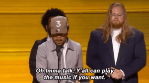 darkestnighthour:  Chance the Rapper wins Best New Artist at the2017 GRAMMY Awards: 3  Oh Imma talk. Y'all can play  the music if you want. darkestnighthour:  Chance the Rapper wins Best New Artist at the2017 GRAMMY Awards