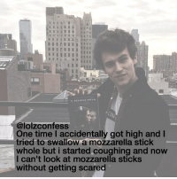 Love, Memes, and Time: 3 REASON WHT  @lolzconfess  Mone time accidentally got high and l  tried to swallow a mozzarella stick  whole but i started coughing and now  can't look at mozzarella sticks  without getting scared I LOVE MOZARELLA STICKS confessing confession confess