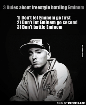 Because he's the Rap Godomg-humor.tumblr.com: 3 Rules about freestyle battling Eminem  1) Don't let Eminem go first  2) Don't let Eminem go second  3) Don't battle Eminem  ADY  Shad  0.  CНECK OUT MЕМЕРIХ.COM  MEMEPIX.COM Because he's the Rap Godomg-humor.tumblr.com