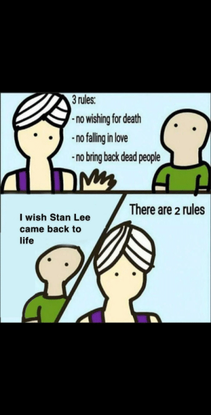 Life, Love, and Stan: 3 rules:  no wishing for death  no falling in love  -no bring back dead people  There are 2 rules  I wish Stan Lee  came back to  life Wholesome genie