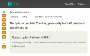 Dank, Memes, and Target: 3 test  Tests (20)Articles v  Share  aReport information  Gender: 1x38B  Test date:  2019-01-25 11:08:58  in The quiz is complete! The Jung personality tests 60 questions  classify you as  Catastrophic Failure (1x38B)  Something went wrong. Contact website administrator with the provided error code for  troubleshooting.  Like meirl by Damnit_Dogz MORE MEMES