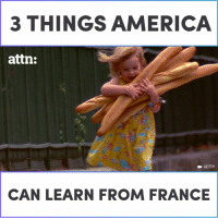 Three things we can learn from France.: 3 THINGS AERICA  attn:  E GETTY  CAN LEARN FROM FRANCE Three things we can learn from France.