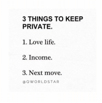 """Life, Love, and Private: 3 THINGS TO KEEP  PRIVATE.  1. Love life.  2. Income.  3. Next move.  OWORLDSTAR """"Not everything is for the public..."""" 🤐💯 @QWorldstar #PositiveVibes https://t.co/SXymuL1agP"""