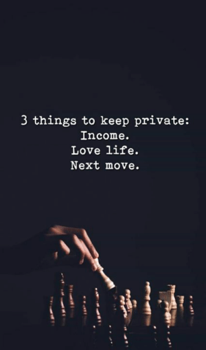 love life: 3 things to keep private:  Income.  Love life.  Next move.