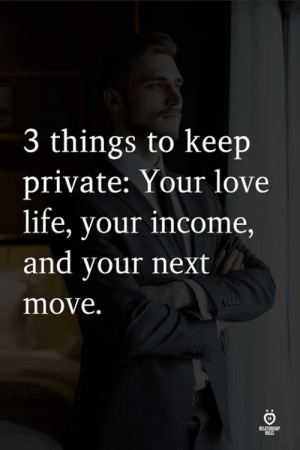 love life: 3 things to keep  private: Your love  life, vour income  and your next  move.  tILES