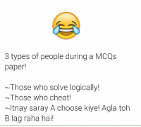 Memes, 🤖, and Paper: 3 types of people during a MCQs  paper!  ~Those who solve logically!  ~Those who cheat!  ~ltnay saray A choose kiye! Agla toh  B lag raha hai!