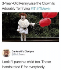 Friends, Memes, and Movie: 3-Year-Old Pennywise the Clown ls  Adorably Terrifying #IT Movie  Darkseid's Disciple  @BlckBolex  Look I'll punch a child too. These  hands rated E for everybody Dm this to exactly 7 friends for a shoutout 💯
