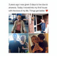 Cute, Life, and Love: 3 years ago l was given 3 days to live due to  anorexia. Today I moved into my first house  with the love of my life. Things get better. how cute is this