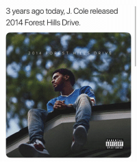 J. Cole, Memes, and Parental Advisory: 3 years ago today, J. Cole released  2014 Forest Hills Drive.  2 014FOREST HILLS DRLVE  PARENTAL  ADVISORY  EXPLICIT CONTENT 3 years ago today jcole dropped this masterpiece and went platinum with no features.