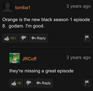 Stan, Black, and Good: 3 years ago  tomba1  Orange is the new black season 1 episode  8. godam. I'm good  Reply  101  3 years ago  JRCoff  they're missing a great episode  Reply  16 We stan OITNB