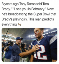 "Instagram, Nfl, and Super Bowl: 3 years ago Tony Romo told Torm  Brady, ""I'll see you in February."" Now  he's broadcasting the Super Bowl that  Brady's playing in. This man predicts  everything 😂 (funniestnflmemes/Instagram)"