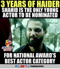 #Haider Shahid Kapoor: 3 YEARS OF HAIDE  SHAHID IS THE ONLY YOUNG  ACTOR TO BE NOMINATED  LAUGHING  Colours  FOR NATIONAL AWARD'S  BEST ACTOR CATEGORY #Haider Shahid Kapoor
