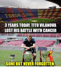 Memes, Lost, and Cancer: 3 YEARS TODAY TITO VILANOVA  LOST HIS BATTLE WITH CANCER  @Insta FootballMemes  GONE BUT NEVER FORGOTTEN R.I.P 🙌