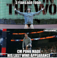 Feels like it was yesterday.  - Ivan: 3 YEARSAGOTODAY  CONICLASWWE  RovAL RUMBLE  OVAL  CM PUNK MADE  HISLAST WWE APPEARANCE Feels like it was yesterday.  - Ivan
