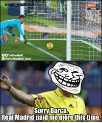 Memes, Real Madrid, and Sorry: 30:07 VAL 0 0 BAR  VIVO  LaligaxESPN  O TrollFootball  TheTrollFootball Insta  Sorry Barca  Real Madrid paid memorethis time How come Spain does not have goal line technology yet? https://t.co/Kowxf0Nu4a