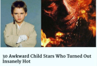 Credit: Imgur: 30 Awkward Child Stars Who Turned out  Insanely Hot Credit: Imgur