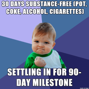Doing the thing: 30 DAYS SUBSTANCE-FREE  (POT  COKE, ALCOHOL, CIGARETTES]  SETTLING IN FOR 90-  DAY MILESTONE  made on imgur Doing the thing
