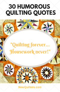 "Funny, Housework, and Forever: 30 HUMOROUS  QUILTING QUOTES  ""Quilting forever...  Housework never!""  I0  NewQuilters.com Funny quilting quote: ""quilting forever... housework never!"""