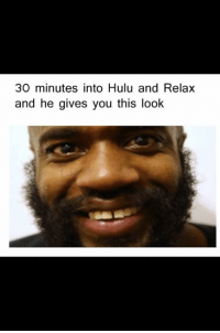 Meme~The kush docta: 30 minutes into Hulu and Relax  and he gives you this look Meme~The kush docta