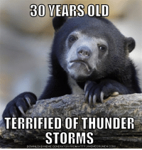 Meme, Http, and Old: 30 YEARS OLD  TERRIFIED OF THUNDER  STORMS  DOWNLOAD MEME GENERATOR FROM HTTP://MEMECRUNCH.COM