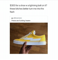 Fucking, Memes, and Lightning: $300 for a shoe w a lightning bolt on it?  these bitches better turn me into the  flash  oo @lovemarc  These are fucking insane Ya'll rocking these 🤔 • Follow @savagememesss for more posts daily