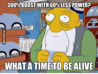 what a time to be alive: 3000 BOOST WITH 60%LESS POWER  WHAT A TIME TO BE ALIVE  MEMEFUL.COM