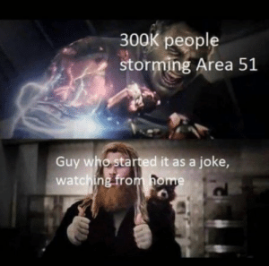 : 300K people  storming Area 51  Guy who started it as a joke,  watching from home