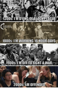 """Memes, Http, and 2000s: 300s: 1, M DYINGDEBLACK PLAGUE .  TURNING  POINT US  1800s: 'M WORKING 16 HOUR DAYS  6.1900s:1,MOFF TO FIGHT A WAR  2000s:M OFFENDED <p>Did you just assume my feelings? via /r/memes <a href=""""http://ift.tt/2AiuEyQ"""">http://ift.tt/2AiuEyQ</a></p>"""