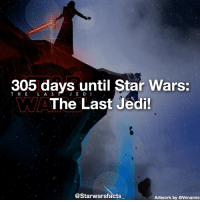 Jedi, Memes, and Star: 305 days E Star Wars:  L until The Last Jedi!  @Starwarsfacts  Artwork by avenamis Can't wait! starwarsfacts