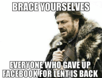 From the other Catholic Memes page: BRACE YOURSELVES  EVERTON  WHO GAVE UP  FACEBOOK FOR LENT IS BACK From the other Catholic Memes page