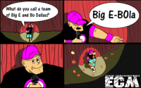 With all the Ebola talk happening, couldn't resist posting this. It's called Bad Joke Cena for a reason tongue emoticon  Template provided by Wrestling Cartoons: What do you call a team  of Big E and Bo Dallas?  Big E-B0la  EXTRENE CHIAMIIONSHIP ME MES With all the Ebola talk happening, couldn't resist posting this. It's called Bad Joke Cena for a reason tongue emoticon  Template provided by Wrestling Cartoons