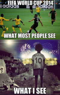 "FIFA WORLD CUP 2014  dNias  adlaaS  WHAT MOST PEOPLE SEE  RAsi  WHAT ISEE ""Like"" Vancouver Memes"