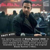 Were yo happy with Blade Runner 2049? 🎥 • • • • Double Tap and Tag someone who needs to know this 👇 All credit to the respective film and producers. movie movies film tv cinema fact didyouknow moviefacts cinematography screenplay director movienight hollywood netflix didyouknowmovies academyawards bladerunner ryangosling scifi: 31B  DID YOU KNOW  MOVIES  FACT #731  The opening scene of Blade Runner 2049, in  which K confronts Sapper Morton is a near  exact remake of a scene written and story  boarded but never filmed for the original  Blade Runner (1982) Were yo happy with Blade Runner 2049? 🎥 • • • • Double Tap and Tag someone who needs to know this 👇 All credit to the respective film and producers. movie movies film tv cinema fact didyouknow moviefacts cinematography screenplay director movienight hollywood netflix didyouknowmovies academyawards bladerunner ryangosling scifi