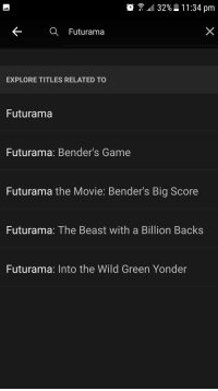"Netflix, Tumblr, and Blog: .. 32%  1 1 :34 pm  Futurama  EXPLORE TITLES RELATED TO  Futurama  Futurama: Bender's Game  Futurama the Movie: Bender's Big Score  Futurama: The Beast with a Billion Backs  Futurama: Into the Wild Green Yonder <p><a href=""http://scifiseries.tumblr.com/post/162488717149/when-everyone-is-talking-about-6-seasons-of"" class=""tumblr_blog"">scifiseries</a>:</p>  <blockquote><p>When everyone is talking about 6 seasons of futurama coming off Netflix, but your country doesn't have any.</p></blockquote>"