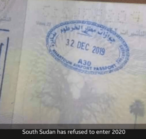 south: 32 DEC 2019  AHARTOUM AINPORT PASSPORT  South Sudan has refused to enter 2020