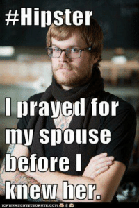 hipsters:  #Hipster  prayed for  Spouse  before I  knew her.