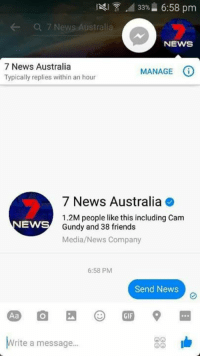 News Australia: 33%- 6:58 pm  7 News Australi  NEWS  7 News Australia  MANAGE  Typically replies within an hour  7 News Australia  1.2M people like this including Cam  EWS  Gundy and 38 friends  Media/News Company  6:58 PM  Send News  rite a message...