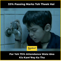 Every student's life in India :P  Revamp your wardrobe with us: bit.ly/BewakoofCollection: 33% Passing Marks Toh Theek Hai  Bewakoof  Par Yeh 75% Attendance Wala Idea  Kiss Kam they Ka Tha Every student's life in India :P  Revamp your wardrobe with us: bit.ly/BewakoofCollection
