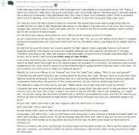 """(x-post from /r/Warhammer40K) """"An entire army of rape victims..."""": 332  A story about a bizarre conversation l had with an opponent  submitted 21 hours ago  by I am the night  A few days a  I had a bizarre encounter with a stranger who I was playing in a casual game at my LGS. This is a  weird story that isn't really about the game itself (which went surprisingly well but otherwise wasn't unusual). Rather,  this is about a conversation I had beforehand that I felt I had to share, and I honestly couldn't think of anywhere  else to post it. Warning, some of this is a bit NSFW in addition to the entire thing just being super weird  So I was at a local LGS with a friend of mine for a bits/mini flea market type event where people bring their old  models and bits to trade or sell. People also play games on the tables in the other part of the store, and I  nd a  stranger who wanted to play a 2000 point game with me. He seemed nice if a bit socially awkward, which is pretty  par for the course if I'm being honest  He told me he was playing Chaos Demons, and  I told him I'd be running my Sisters of Battle  He got a weird look on his face when I told him that, then he said, """"Oh, you run the 'Waifus of the Warp'?  I laughed  because it sounded funny, but I had never heard that term for the Sisters before, and asked him to explain what he  meant  He said that because the Sisters are involved against the fight against Chaos (especially Demons) but weren't  erful, that means the Sisters are regularly defeated and then raped by the Demons of the warp  especially powe  Therefore, according to him, best case scenario I was essentially running a force of sexually submissive sluts (his  words), and at worst I was running an entire army of rape victims  I was pretty stunned by this. Even putting aside the potentially sexist implications and the characterization of the  Sisters as weak (which they might be in the tabletop game but arguably not in the lore), his statement was honestly  b"""