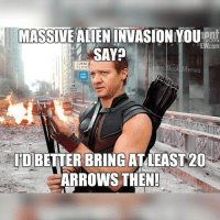 MASSIVE ALIEN INVASION YOUent  EWcom  SAY  TUNNE  IG mie. Book Memes  CLOSED  KEEP  ID BETTER BRING AT LEAST 20  ARROWS THEN! Haha hawkeye is the best hawkeye hawkeyememes avengers acengermemes aou avengersaouu