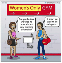 -Goku: 34/100  AntiFemComics  Women's Only  GYM  Can you believe  I know, we  used to be  we used to  so bigoted.  have whites  only drinking  fountains? -Goku