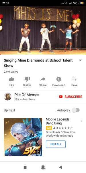One of tge best songs: 34  21:19  HIS IS  ME  Singing Mine Diamonds at School Talent  Show  2.9M views  Like  Dislike  Share  Download  Save  Pile Of Memes  SUBSCRIBE  18K subscribers  Autoplay  Up next  Mobile Legends:  Bang Bang  Ad 4.3  Downloads 100 million.  Worldwide matchups  INSTALL One of tge best songs
