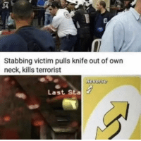 Memes, Badass, and 🤖: 34  Stabbing victim pulls knife out of own  neck, kills terrorist  Reverse  Last Sta Badass
