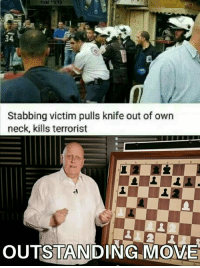 Own, Move, and Terrorist: 34  Stabbing victim pulls knife out of own  neck, kills terrorist  OUTSTANDING MOME OUTSTANDING MOVE